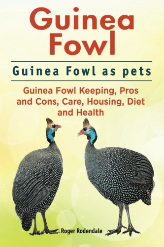 Download Guinea Fowl. Guinea Fowl as pets. Guinea Fowl Keeping, Pros and Cons, Care, Housing, Diet and Health. pdf epub