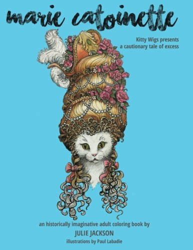 Marie Catoinette: Kitty Wigs Presents A Cautionary Tale of Excess: An Historically Imaginative Adult Coloring Book - Marie Adult Wig