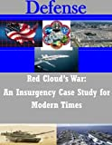 Red Cloud's War: An Insurgency Case Study for Modern Times (Defense)