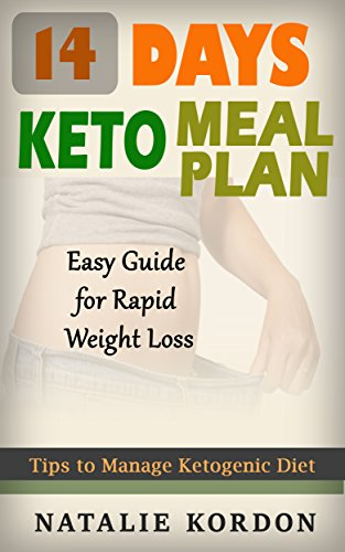 14 Days Keto Meal Plan: Easy Guide for Rapid Weight Loss by Natalie Kordon