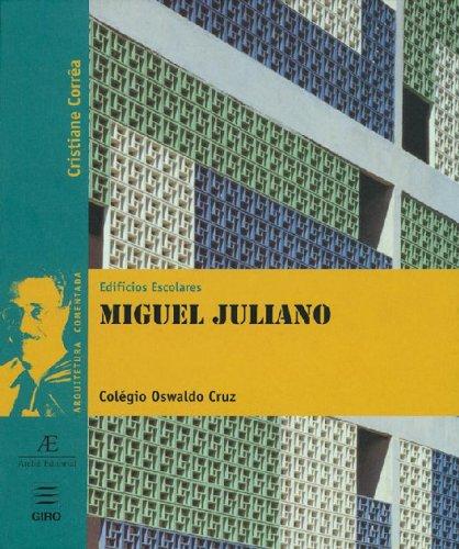 Edifícios escolares : Miguel Juliano, Colégio Oswaldo Cruz. -- ( Arquitetura comentada ; 1 )