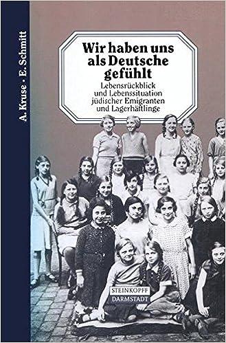 Book Wir haben uns als Deutsche gefühlt: Lebensrückblick und Lebenssituation jüdischer Emigranten und Lagerhäftlinge