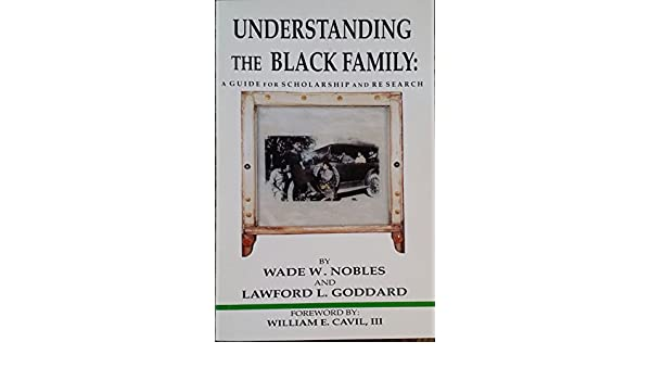 Understanding the black family a guide for scholarship and research understanding the black family a guide for scholarship and research wade w nobles lawford l goddard william e cavil iii 9780939205004 amazon fandeluxe Gallery