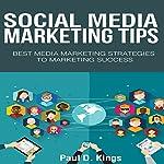 Social Media Marketing Tips: Best Media Marketing Strategies to Marketing Success | Paul D. Kings
