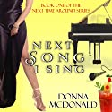 Next Song I Sing: Next Time Around, Book 1 Audiobook by Donna McDonald Narrated by Anne Johnstonbrown