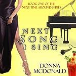 Next Song I Sing: Next Time Around, Book 1 | Donna McDonald