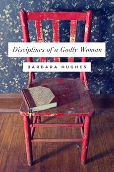 Disciplines of a Godly Woman by [Hughes, Barbara]