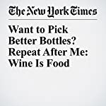Want to Pick Better Bottles? Repeat After Me: Wine Is Food | Eric Asimov