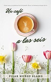 Un café a las seis (Spanish Edition) by [MUÑOZ ÁLAMO, PILAR]
