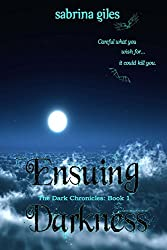 Ensuing Darkness: The Dark Chronicles Book One (Volume 1)