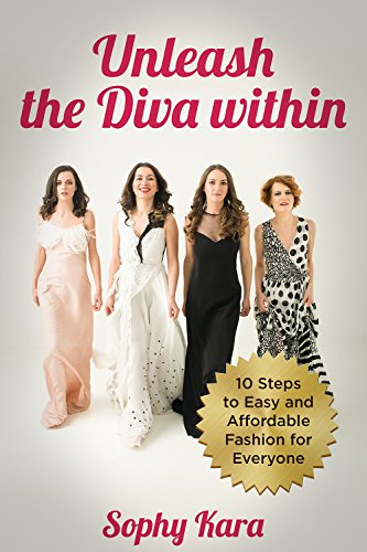 A Fashion Guide for Beginners to Unleash the Diva Within - 10 Steps to Easy and Affordable Fashion for Everyone: Best Fashion Style Guide and Fashion Tips (Easy Fashion and Style Guide Book 1)
