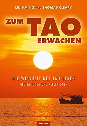 Zum Tao erwachen - Die Weisheit des Tao leben: Meditationen und Reflexionen