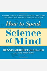 How to Speak Science of Mind: A Seeker's Guide to the Basic Concepts and Terms That Define this Practical Spiritual Lifestyle Paperback