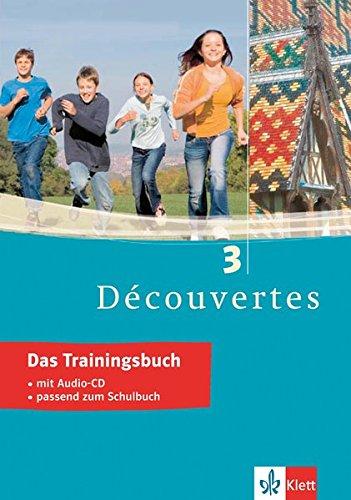 Découvertes 3   Das Trainingsbuch  3. Lernjahr Passend Zum Lehrwerk  Découvertes Trainingsbuch