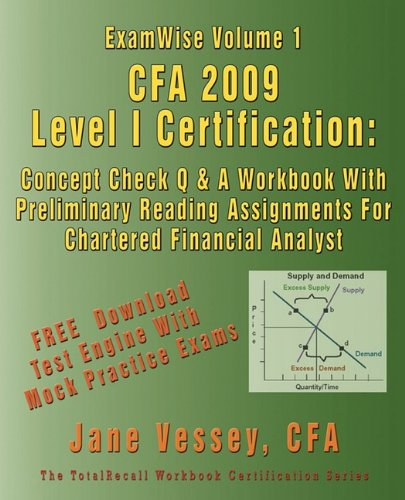 ExamWise® Volume 1 CFA® 2009 Level I Certification  With Preliminary Reading Assignments The Candidates Question and Answer Workbook For Chartered Financial Analyst