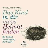 Das Kind in dir muss Heimat finden: Der Schlüssel zur Lösung (fast) aller Probleme (audio edition)