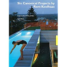 Six Canonical Projects by Rem Koolhaas. Essays on the History of Ideas