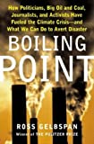 img - for Boiling Point: How Politicians, Big Oil and Coal, Journalists, and Activists Have Fueled the Climate Crisis - and What We Can Do to Avert Disaster by Ross Gelbspan (30-Jun-2004) Hardcover book / textbook / text book