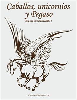 Amazoncom Caballos Unicornios Y Pegaso Libro Para Colorear Para