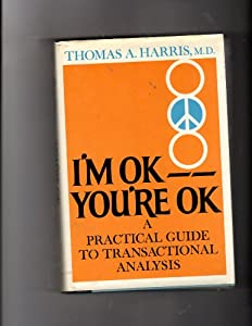 Hardcover I'M Ok, You're Ok: A Practical Guide to Transactional Analysis Book