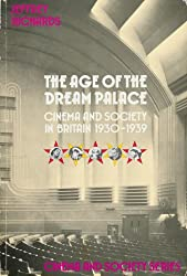 The Age of the Dream Palace: Cinema and Society in Britain, 1930-39