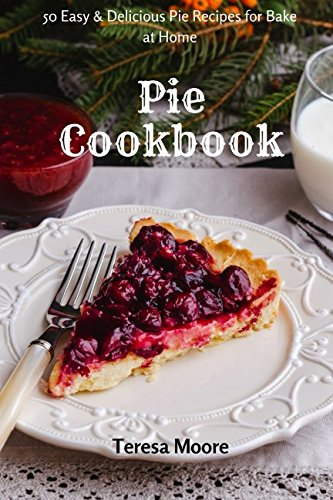 Pie Cookbook: 50 Easy & Delicious Pie Recipes for Bake at Home (Healthy Food)
