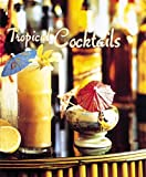 Tropical Cocktails, Barry Shelby, 0789205548