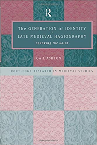 Book The Generation of Identity in Late Medieval Hagiography: Speaking the Saint (Routledge Research in Medieval Studies)