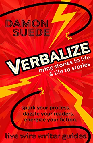 Verbalize: bring stories to life & life to stories (live wire writer guides) by [Suede, Damon]