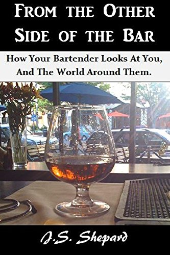 From The Other Side Of The Bar: How Your Bartender Looks at You, and the World Around Them.