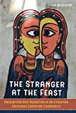 university press - The Stranger at the Feast: Prohibition and Mediation in an Ethiopian Orthodox Christian Community (The Anthropology of Christianity Book 23)