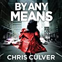 By Any Means Audiobook by Chris Culver Narrated by John Chancer