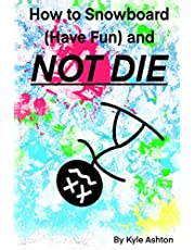 How to Snowboard (Have Fun) and Not Die