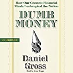 Dumb Money: How Our Greatest Financial Minds Bankrupted the Nation | Daniel Gross