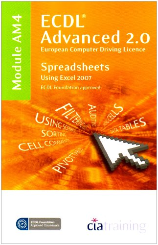 ECDL Advanced Syllabus 2.0 Module AM4 Spreadsheets Using Excel 2007: Module AM4