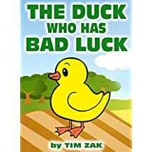 Children's Books: THE DUCK WHO HAS BAD LUCK! (Fun, Cute, Rhyming Bedtime Story for Baby & Preschool Readers about Drake the Duck Who has Bad Luck!)
