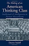 img - for The Making of an American Thinking Class: Intellectuals and Intelligentsia in Puritan Massachusetts book / textbook / text book
