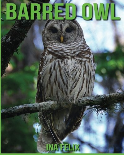 Barred Owl: Children Book of Fun Facts & Amazing Photos on Animals in Nature - A Wonderful Barred Owl Book for Kids aged 3-7 PDF