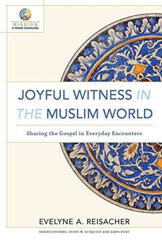 Joyful Witness in the Muslim World: Sharing the Gospel in Everyday Encounters (Mission in Global ()