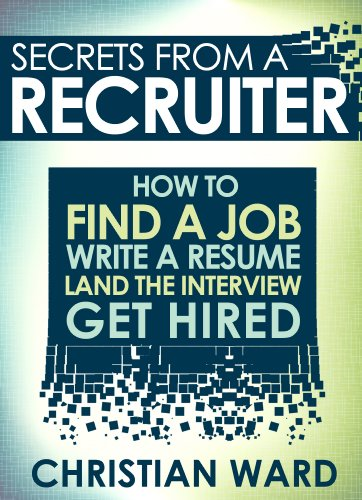 Amazon.com: Secrets from a Recruiter: How to Find a Job, Write a ...