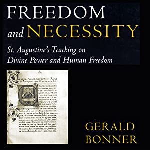 Freedom and Necessity: St. Augustine's Teaching on Divine Power and Human Freedom Audiobook