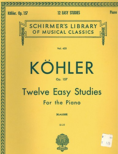 - Louis Kohler - Twelve Easy Studies for the Piano, Op. 157 (Schirmer's Library of Musical Classics Vol 425)
