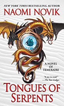 Tongues of Serpents: A Novel of Temeraire by [Novik, Naomi]
