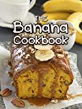 The Banana Cookbook: Top 50 Most Delicious Banana Recipes (Recipe Top 50's...