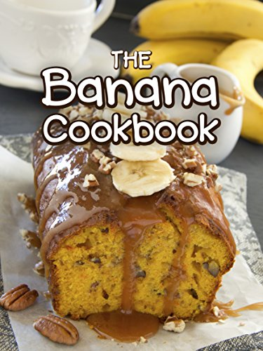 The Banana Cookbook: Top 50 Most Delicious Banana Recipes (Recipe Top 50's Book 111) by Julie Hatfield