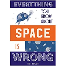 Everything You Know About Space Is Wrong (Everything You Know is Wrong)