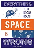 img - for Everything You Know About Space Is Wrong (Everything You Know Is Wrong) book / textbook / text book