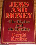 Jews and Money : The Myths and the Reality, Krefetz, Gerald, 0899191290