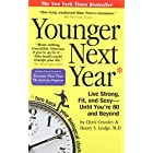 Younger Next Year: Live Strong, Fit, and Sexy – Until You're 80 and Beyond