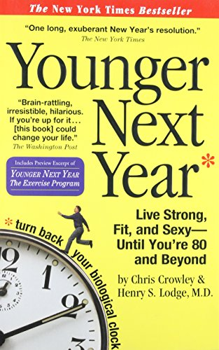 Younger Next Year: Live Strong, Fit, and Sexy - Until You're 80 and Beyond (Best Weight Workout For 50 Year Old Man)